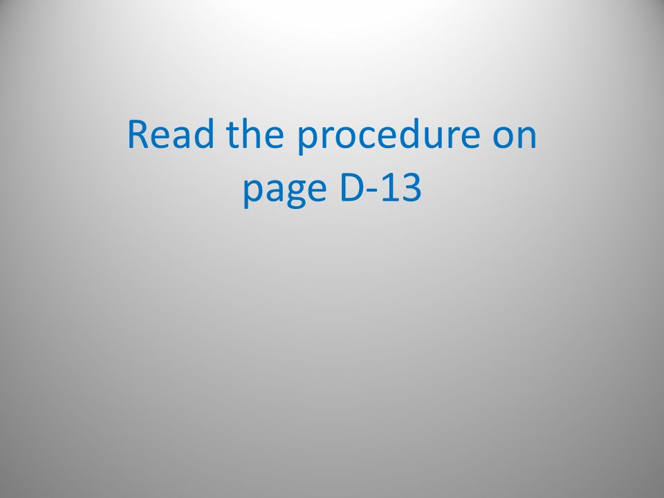 Read the procedure on page D-13