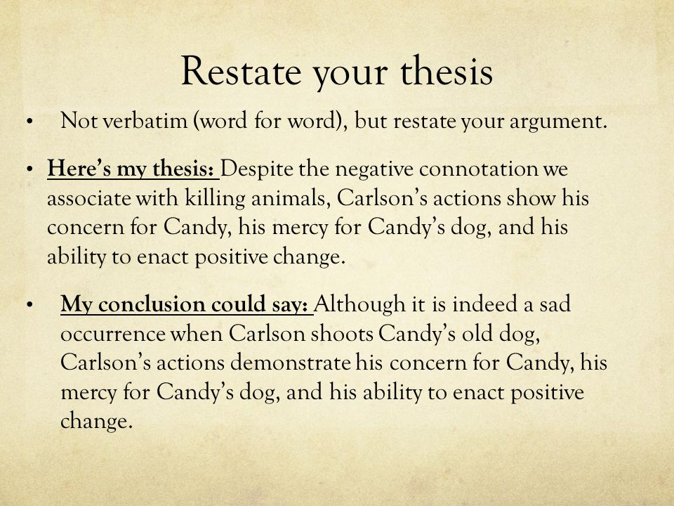 Restate your thesis Not verbatim (word for word), but restate your argument.