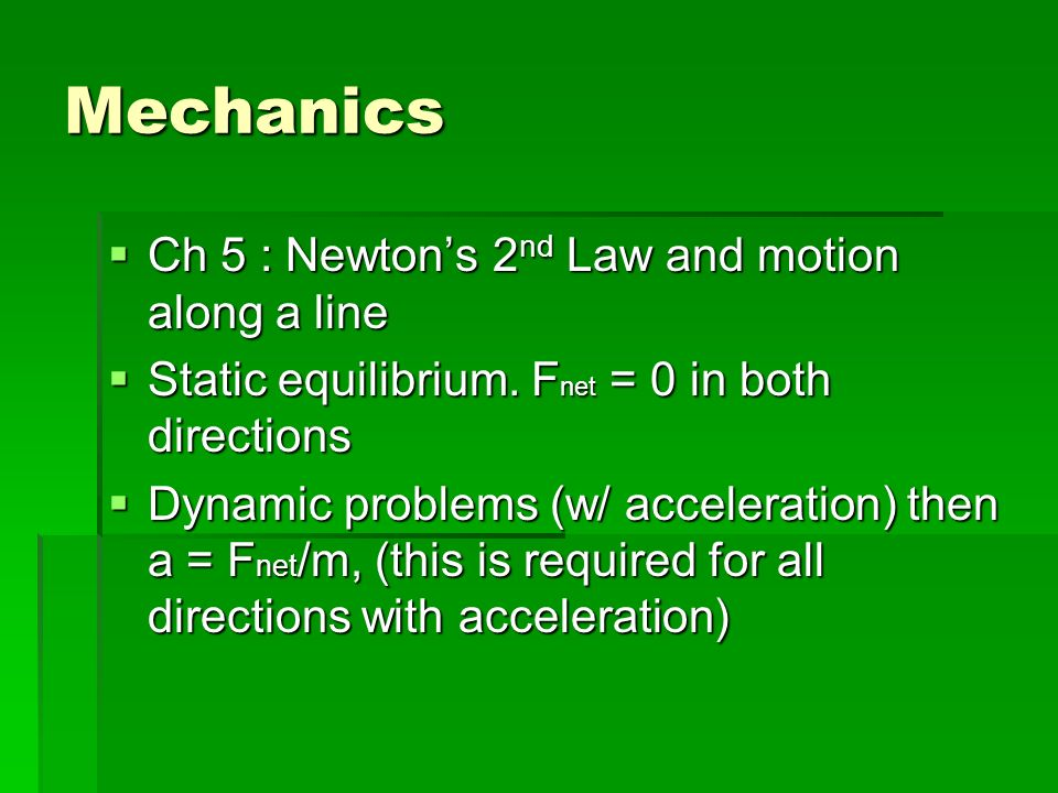 Mechanics Ch 5 : Newtons 2 nd Law and motion along a line Ch 5 : Newtons 2 nd Law and motion along a line Static equilibrium.