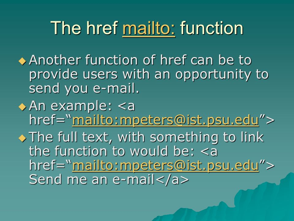 The href mailto: function mailto: Another function of href can be to provide users with an opportunity to send you e-mail.