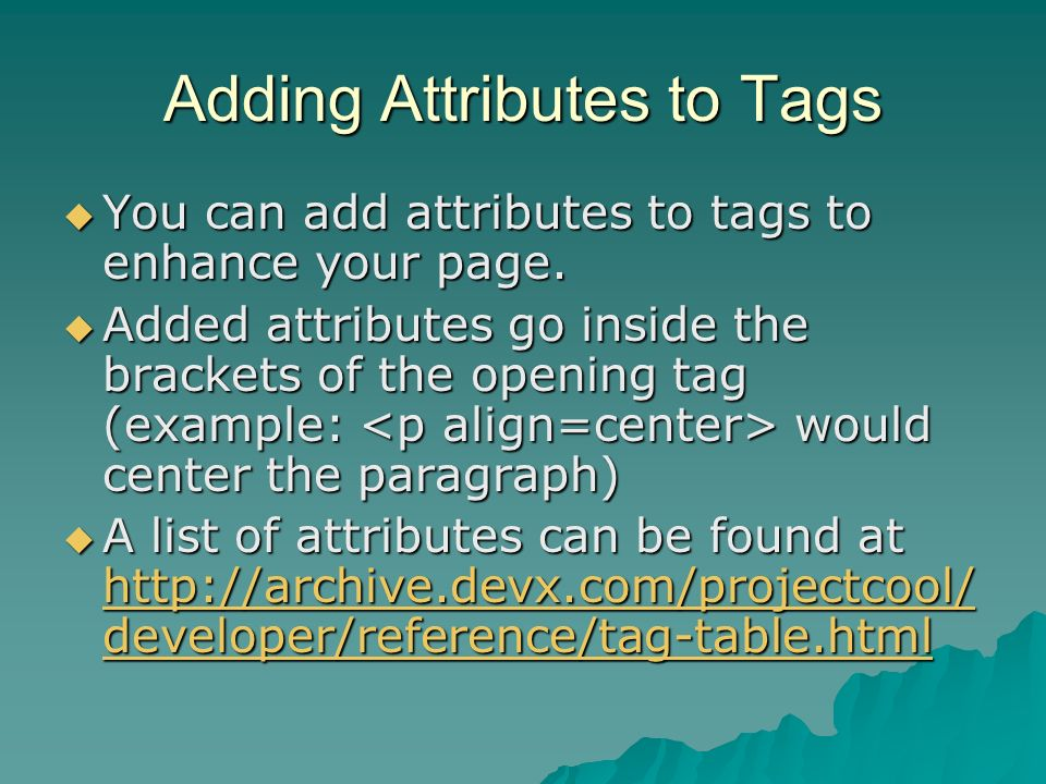 Adding Attributes to Tags You can add attributes to tags to enhance your page.