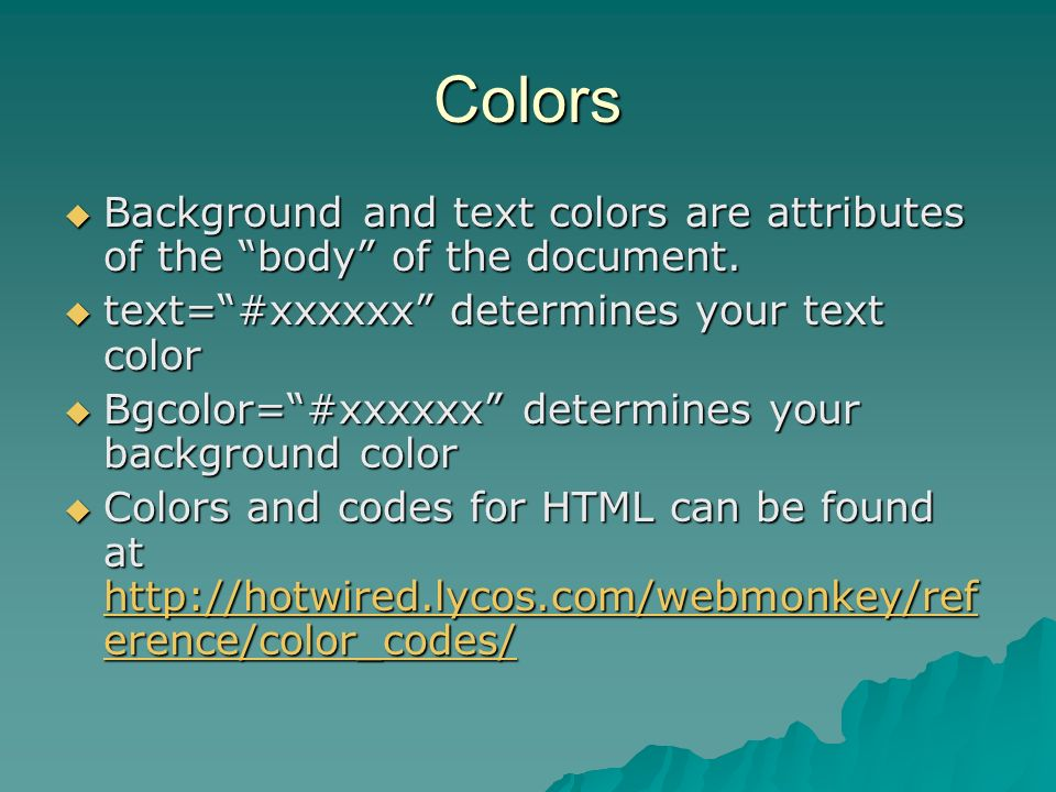 Colors Background and text colors are attributes of the body of the document.