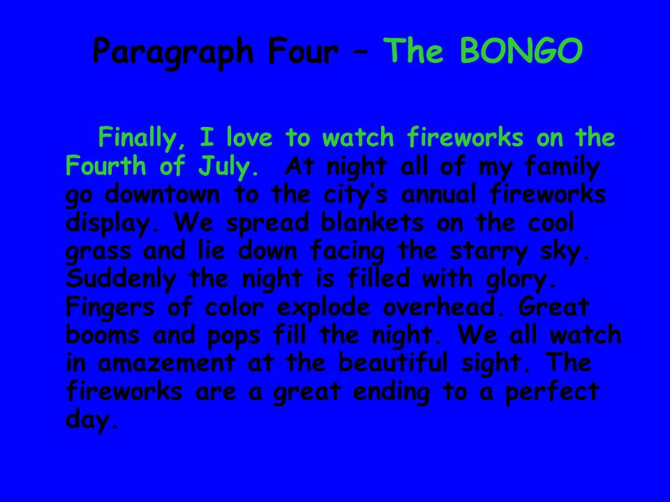 Paragraph Three – The BANG Next, it is always fun when my family gets together on the Fourth of July. Each holiday my uncles and aunts bring their fam