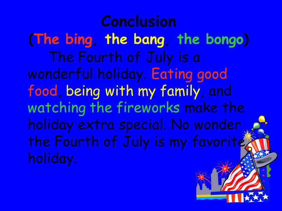 Paragraph Four – The BONGO Finally, I love to watch fireworks on the Fourth of July. At night all of my family go downtown to the citys annual firewor