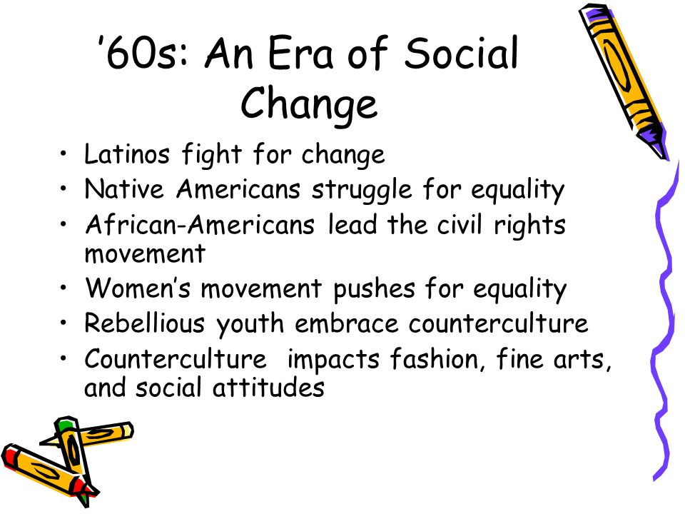 60s: An Era of Social Change Latinos fight for change Native Americans struggle for equality African-Americans lead the civil rights movement Womens m