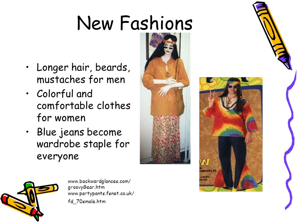 New Fashions Longer hair, beards, mustaches for men Colorful and comfortable clothes for women Blue jeans become wardrobe staple for everyone www.back