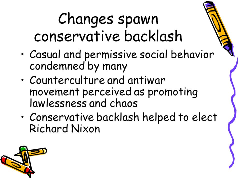 Changes spawn conservative backlash Casual and permissive social behavior condemned by many Counterculture and antiwar movement perceived as promoting