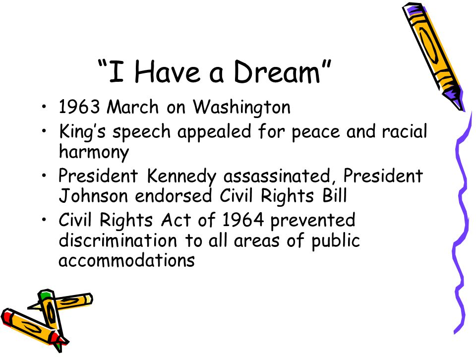 I Have a Dream 1963 March on Washington Kings speech appealed for peace and racial harmony President Kennedy assassinated, President Johnson endorsed
