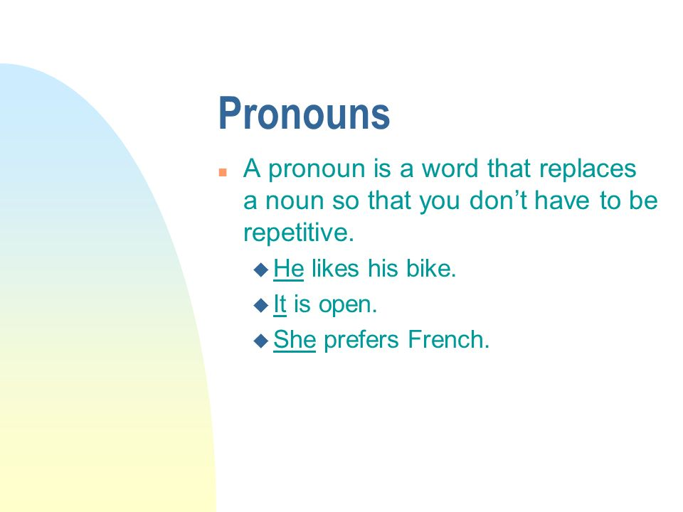 Pronouns n A pronoun is a word that replaces a noun so that you dont have to be repetitive.