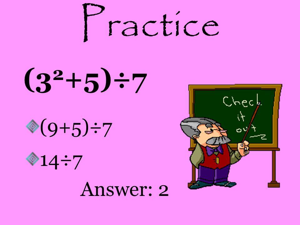 Practice 15÷(6x2-9) 15÷(12-9) 15÷(3) Answer: 5