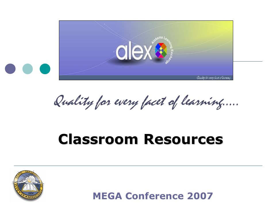 MEGA Conference 2007 Classroom Resources Quality for every facet of learning…..