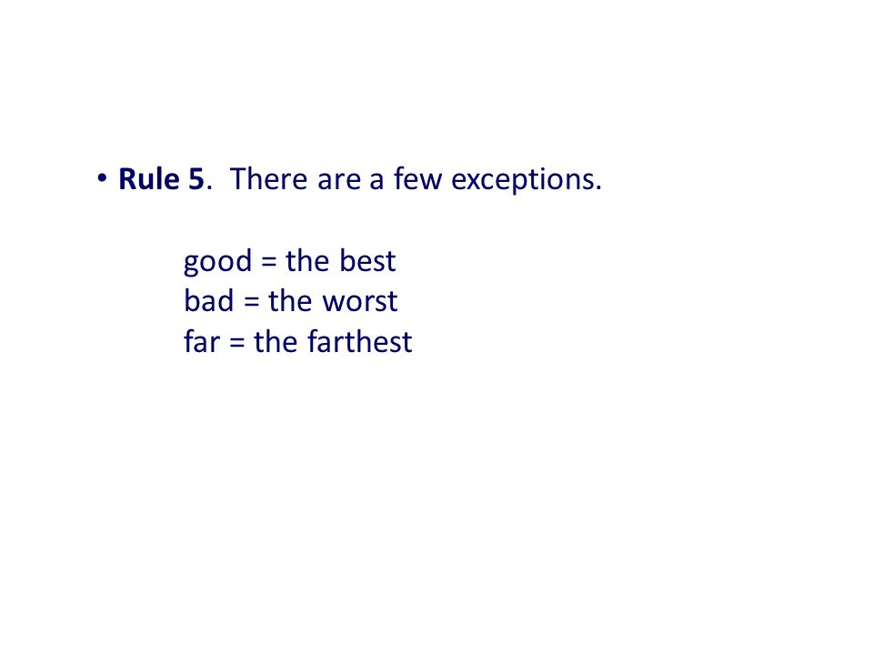 Rule 5. There are a few exceptions. good = the best bad = the worst far = the farthest