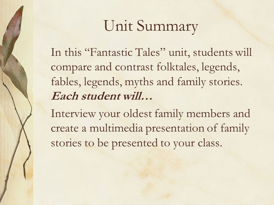 Unit Summary In this Fantastic Tales unit, students will compare and contrast folktales, legends, fables, legends, myths and family stories.
