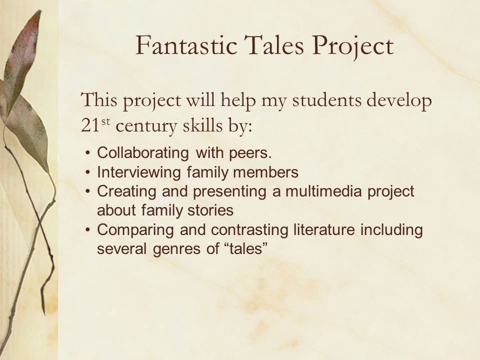 Fantastic Tales Project This project will help my students develop 21 st century skills by: Collaborating with peers.