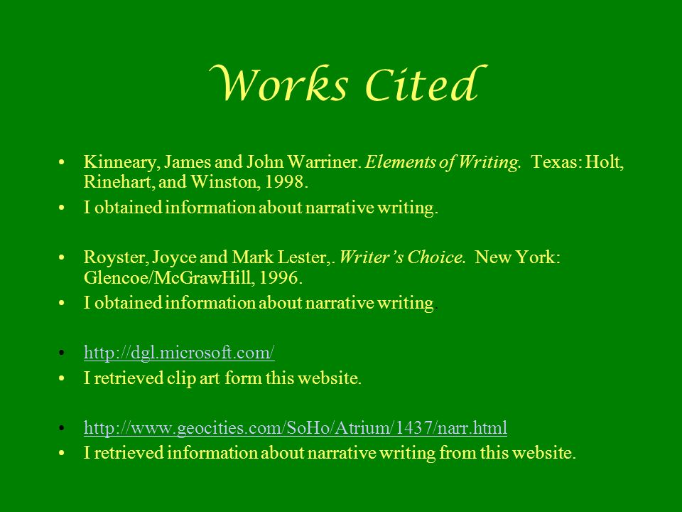 Works Cited Kinneary, James and John Warriner. Elements of Writing. Texas: Holt, Rinehart, and Winston, 1998. I obtained information about narrative w