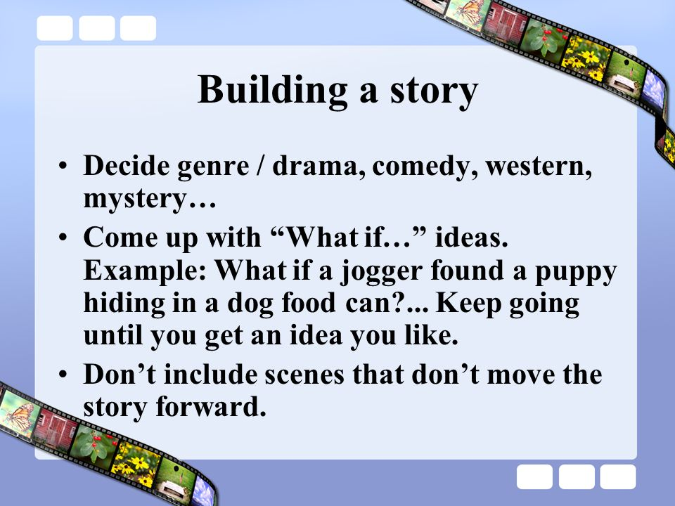 Story Each story combines location, action, character, and dialogue to create a screenplay. These building blocks are used to make a movie screenplay,