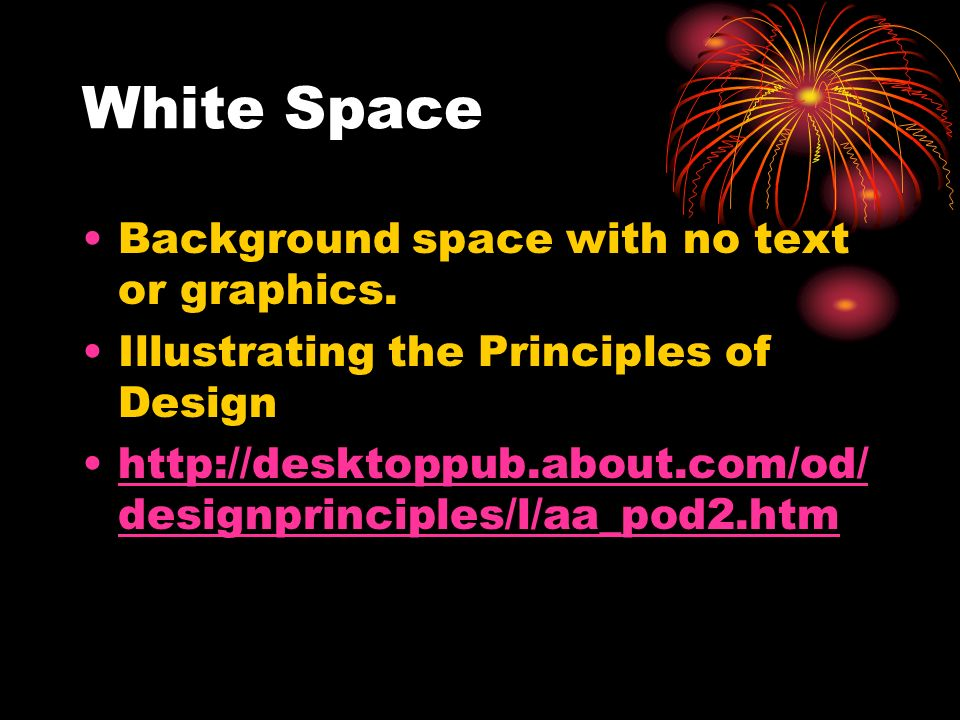 White Space Background space with no text or graphics. Illustrating the Principles of Design http://desktoppub.about.com/od/ designprinciples/l/aa_pod