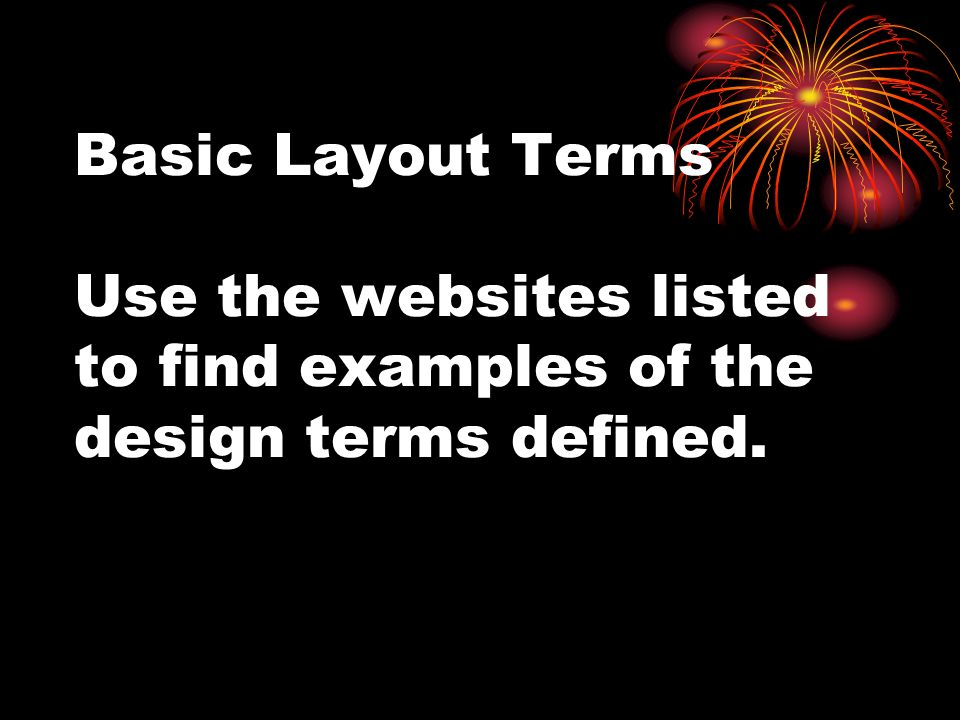 Basic Layout Terms Use the websites listed to find examples of the design terms defined.