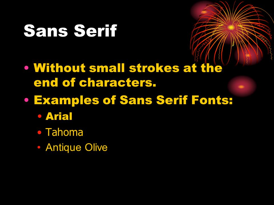 Sans Serif Without small strokes at the end of characters. Examples of Sans Serif Fonts: Arial Tahoma Antique Olive