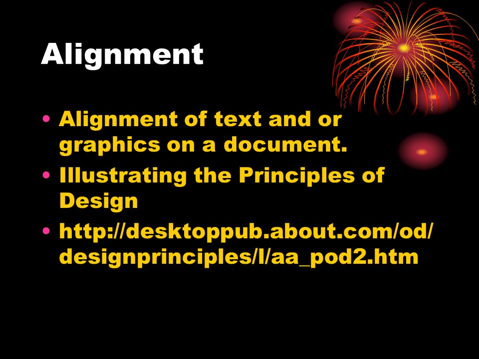 Alignment Alignment of text and or graphics on a document.