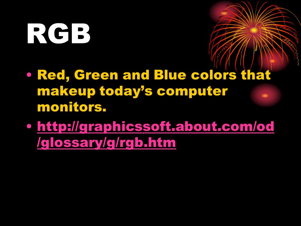 RGB Red, Green and Blue colors that makeup todays computer monitors.