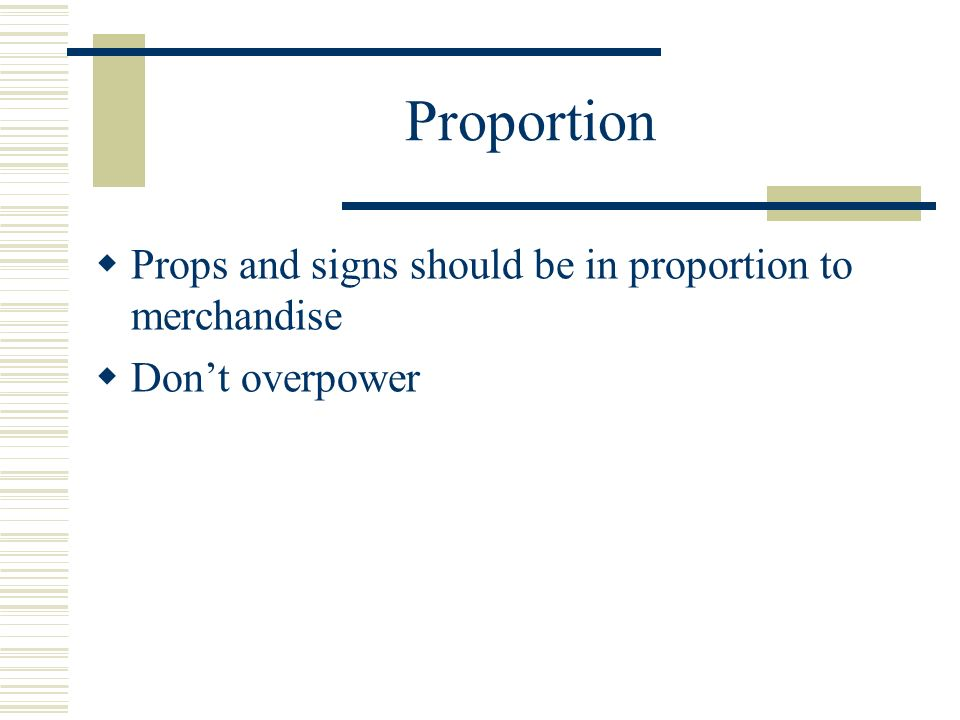 Proportion Props and signs should be in proportion to merchandise Dont overpower