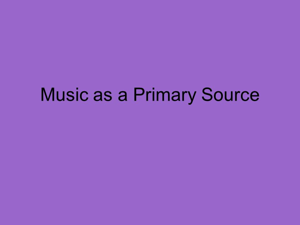 Music as a Primary Source