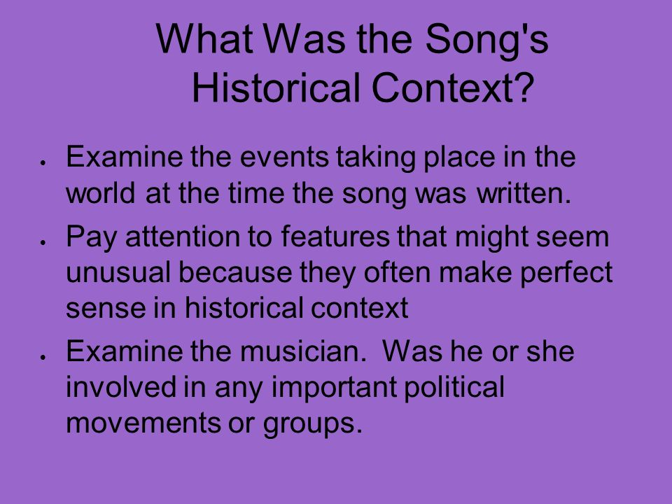 What Was the Song's Historical Context? Examine the events taking place in the world at the time the song was written. Pay attention to features that