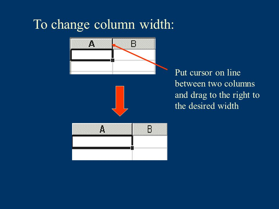 To change column width: Put cursor on line between two columns and drag to the right to the desired width