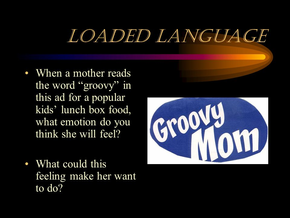 Loaded Language The loaded language technique uses words that cause a strong feeling. Once the reader is feeling strongly, he or she may be more likel