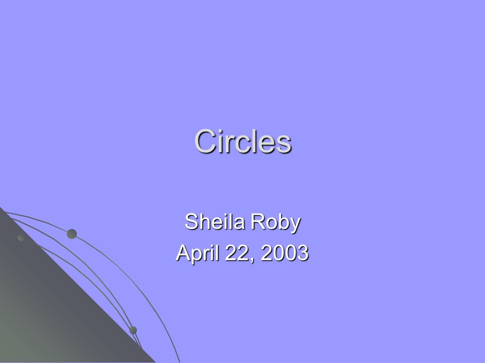 Circles Sheila Roby April 22, 2003