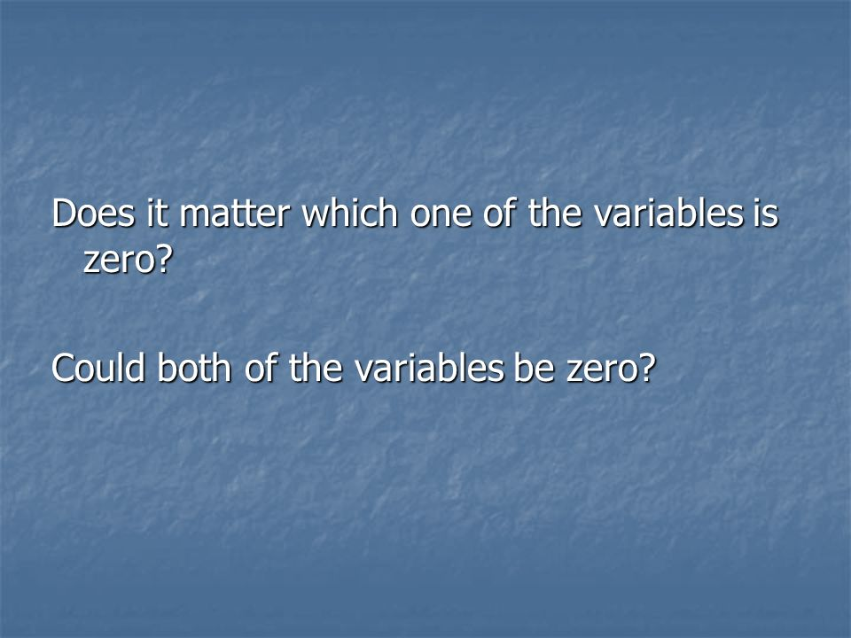 Complete the following: Example 1 If (x-2) (x+3) = 0, then _____ = 0 or _____ = 0.