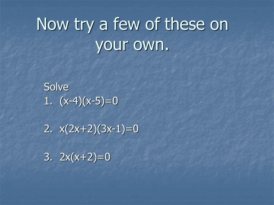 Check your answers.1. (x-4)(x-5)=0 x=4 or x=5 2. x(2x+2)(3x-1)=0 x=0 or x=-1 or x=1/3 3.