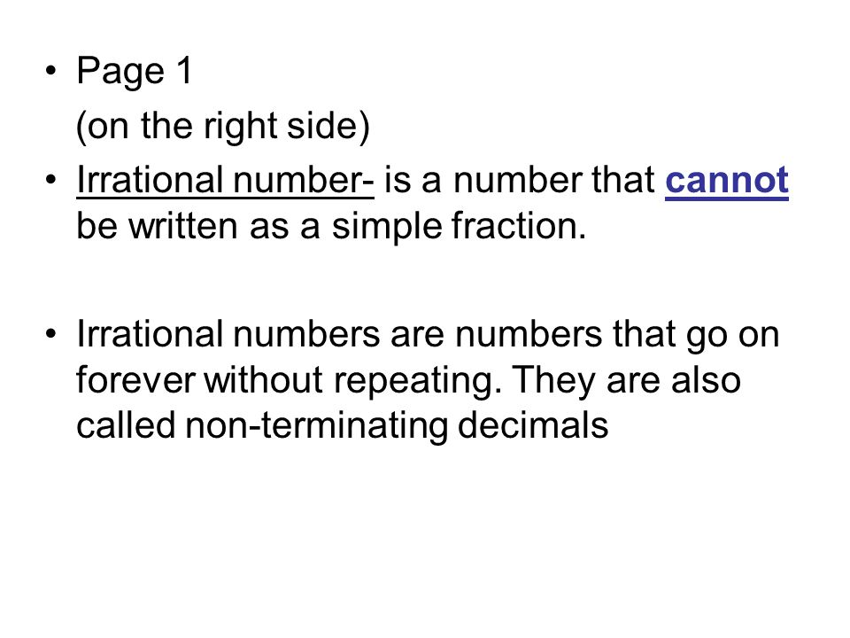 Page 1 (on the right side) Irrational number- is a number that cannot be written as a simple fraction. Irrational numbers are numbers that go on forev