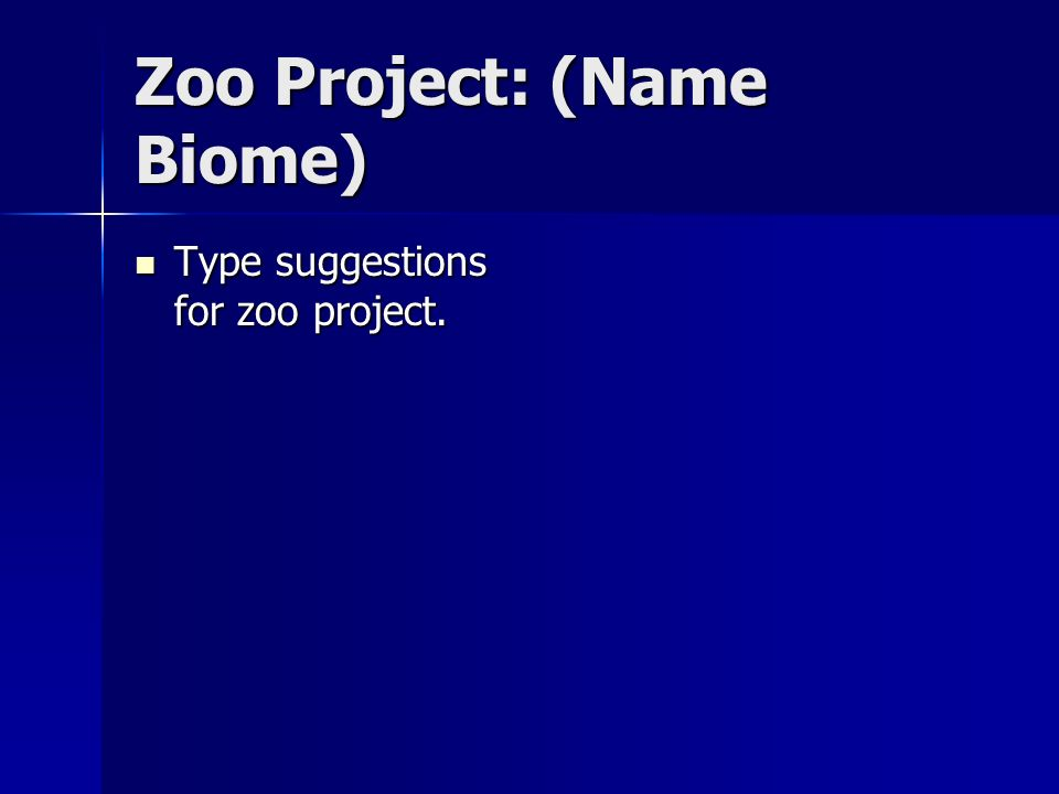Zoo Project: (Name Biome) Type suggestions for zoo project. Type suggestions for zoo project.