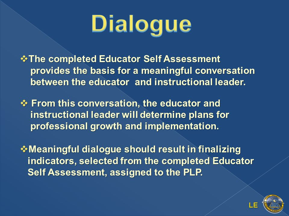 LE The completed Educator Self Assessment provides the basis for a meaningful conversation between the educator and instructional leader.