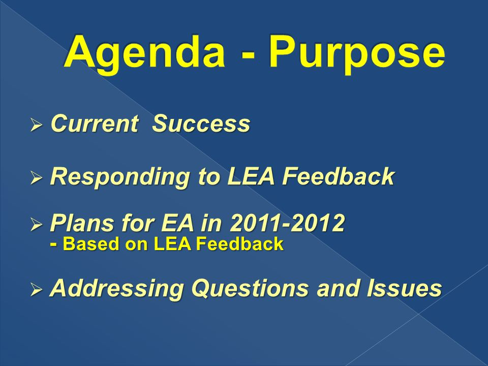 Current Success Current Success Responding to LEA Feedback Responding to LEA Feedback Plans for EA in 2011-2012 - Based on LEA Feedback Plans for EA in 2011-2012 - Based on LEA Feedback Addressing Questions and Issues Addressing Questions and Issues