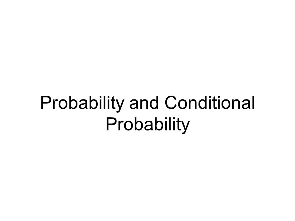 Probability and Conditional Probability