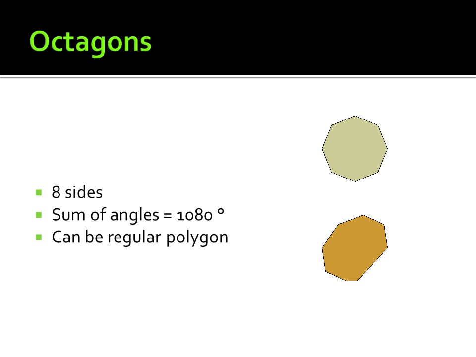 8 sides Sum of angles = 1080 ° Can be regular polygon