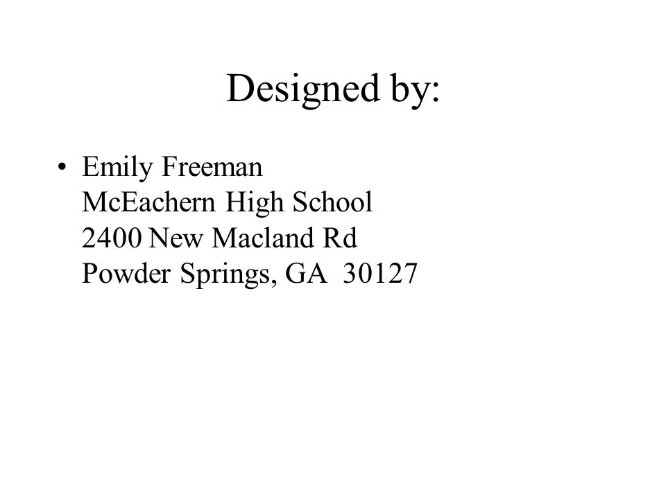 Designed by: Emily Freeman McEachern High School 2400 New Macland Rd Powder Springs, GA 30127