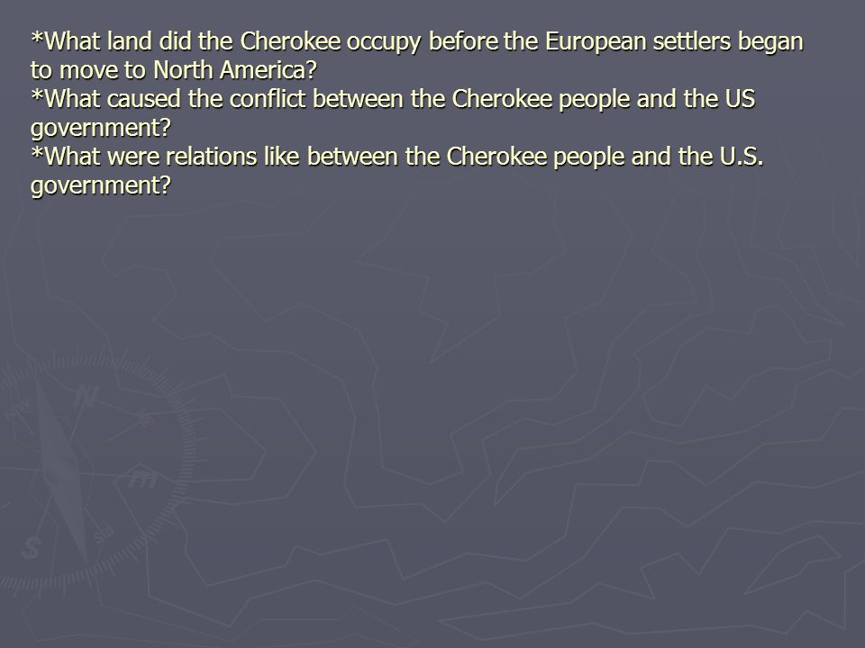 *What land did the Cherokee occupy before the European settlers began to move to North America.