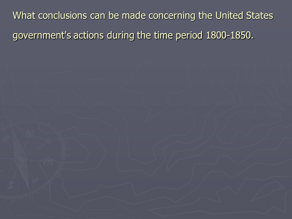 What conclusions can be made concerning the United States government s actions during the time period 1800-1850.