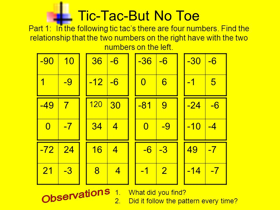 Tic-Tac-But No Toe Part 1: In the following tic tacs there are four numbers. Find the relationship that the two numbers on the right have with the two