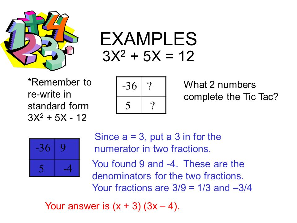 EXAMPLES 2X 2 + 8X - 64 -32 .4 . What 2 numbers complete the Tic Tac.