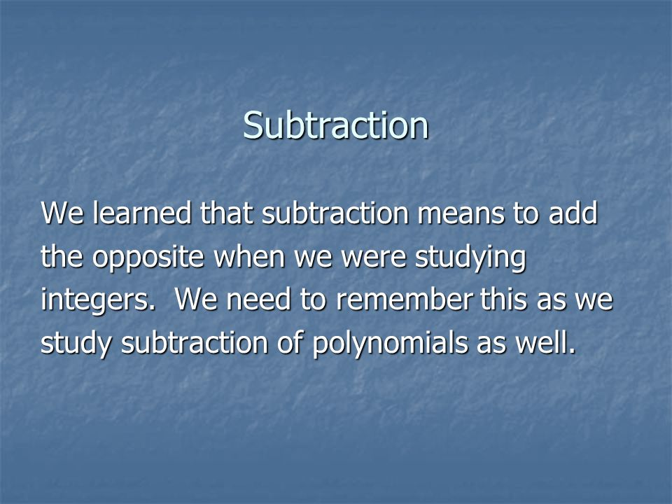 Subtraction We learned that subtraction means to add the opposite when we were studying integers.