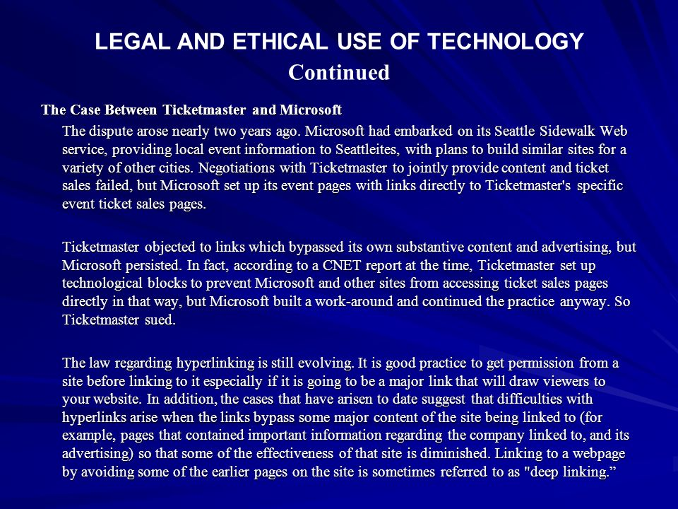 LEGAL AND ETHICAL USE OF TECHNOLOGY Continued The Case Between Ticketmaster and Microsoft The dispute arose nearly two years ago. Microsoft had embark
