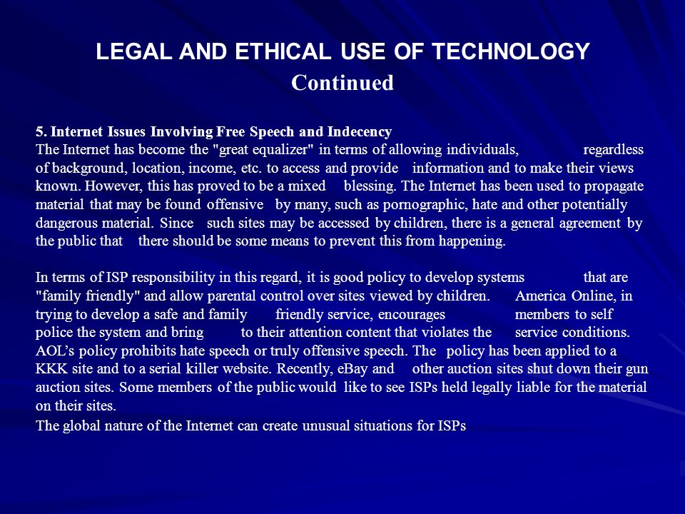 LEGAL AND ETHICAL USE OF TECHNOLOGY Continued 5. Internet Issues Involving Free Speech and Indecency The Internet has become the
