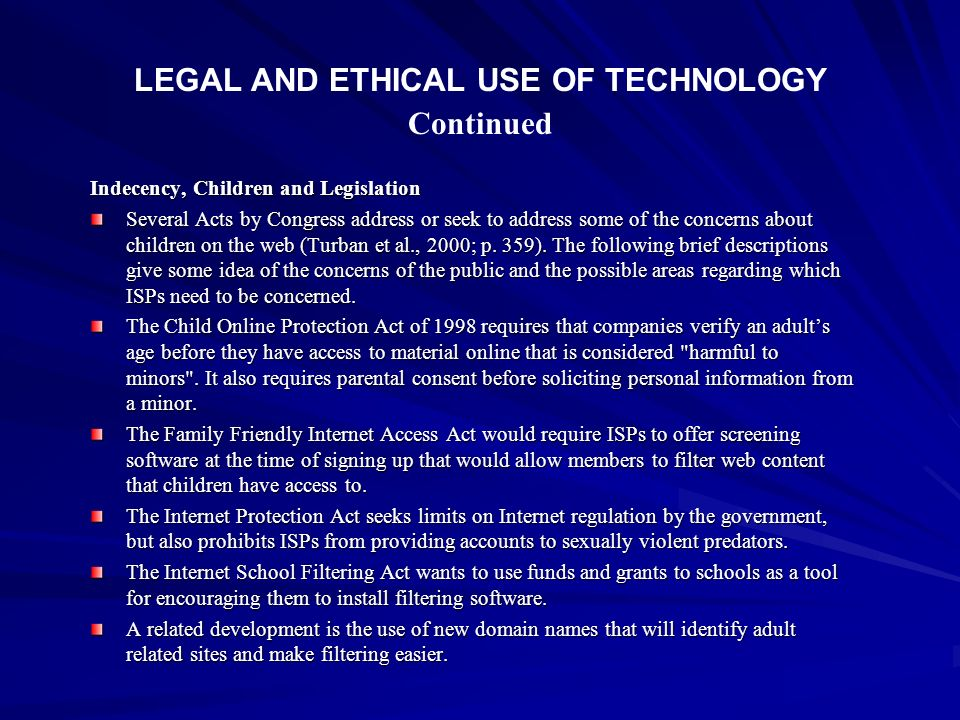 LEGAL AND ETHICAL USE OF TECHNOLOGY Continued Indecency, Children and Legislation Several Acts by Congress address or seek to address some of the conc