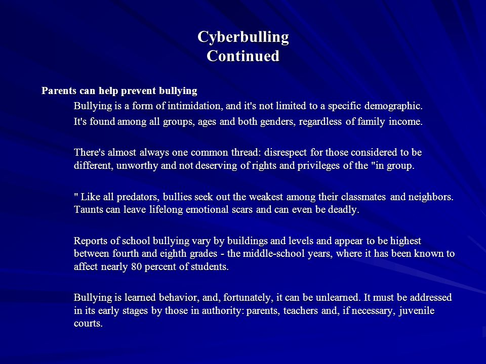 Cyberbulling Continued Parents can help prevent bullying Bullying is a form of intimidation, and it's not limited to a specific demographic. It's foun