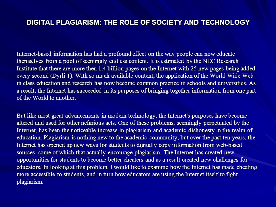 DIGITAL PLAGIARISM: THE ROLE OF SOCIETY AND TECHNOLOGY Internet-based information has had a profound effect on the way people can now educate themselv